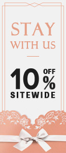 Stay with us - 10% OFF sitewide